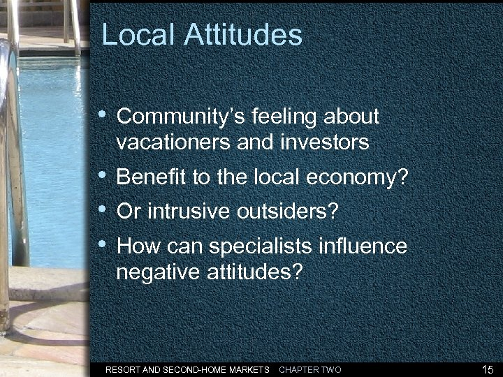 Local Attitudes • Community's feeling about vacationers and investors • Benefit to the local