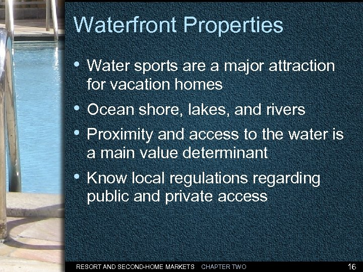 Waterfront Properties • Water sports are a major attraction for vacation homes • Ocean