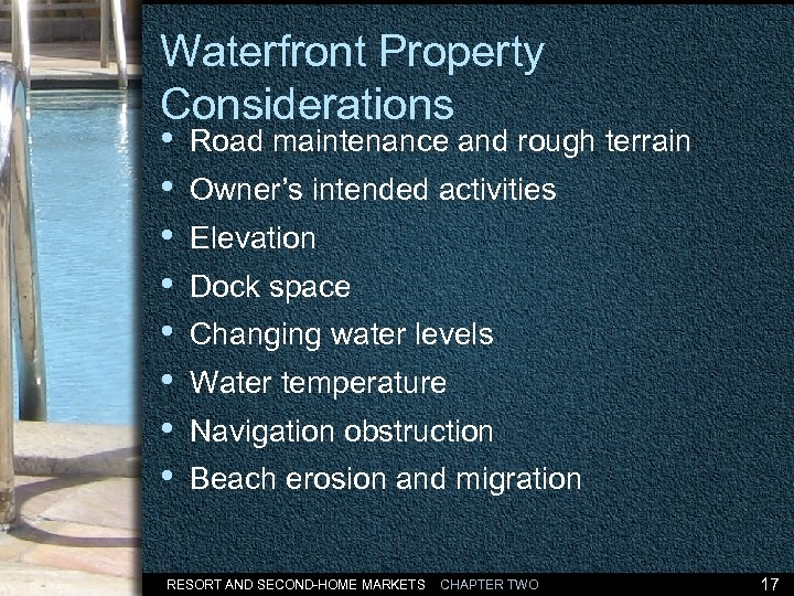 Waterfront Property Considerations • • Road maintenance and rough terrain Owner's intended activities Elevation