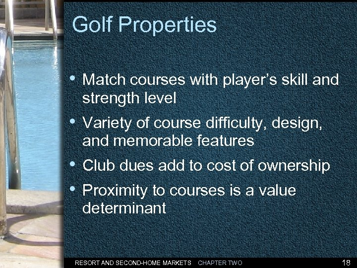 Golf Properties • Match courses with player's skill and strength level • Variety of
