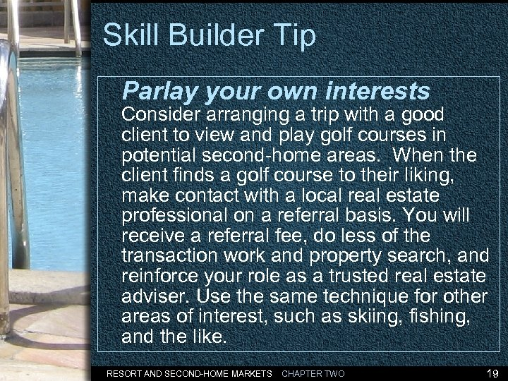 Skill Builder Tip Parlay your own interests Consider arranging a trip with a good
