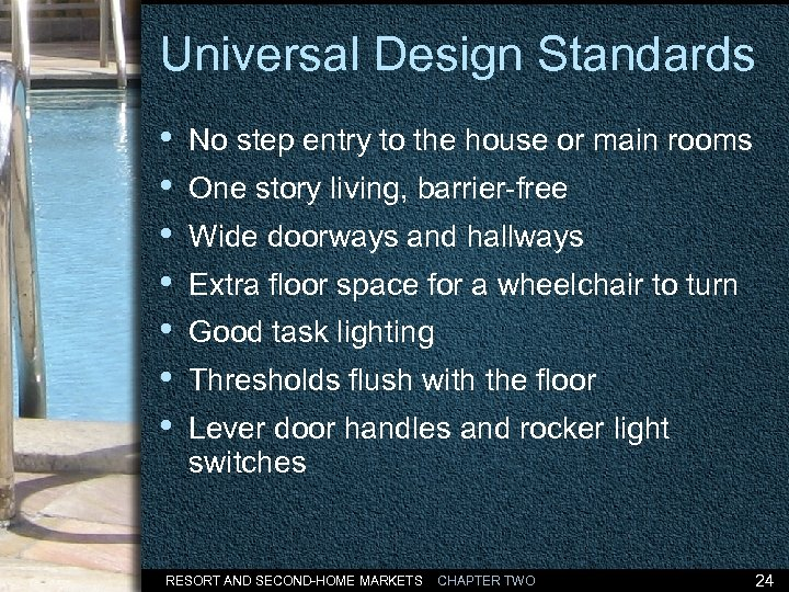 Universal Design Standards • • No step entry to the house or main rooms