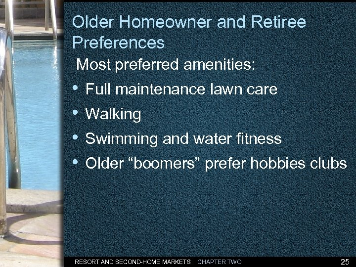 Older Homeowner and Retiree Preferences Most preferred amenities: • Full maintenance lawn care •