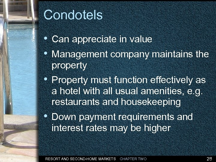 Condotels • Can appreciate in value • Management company maintains the property • Property