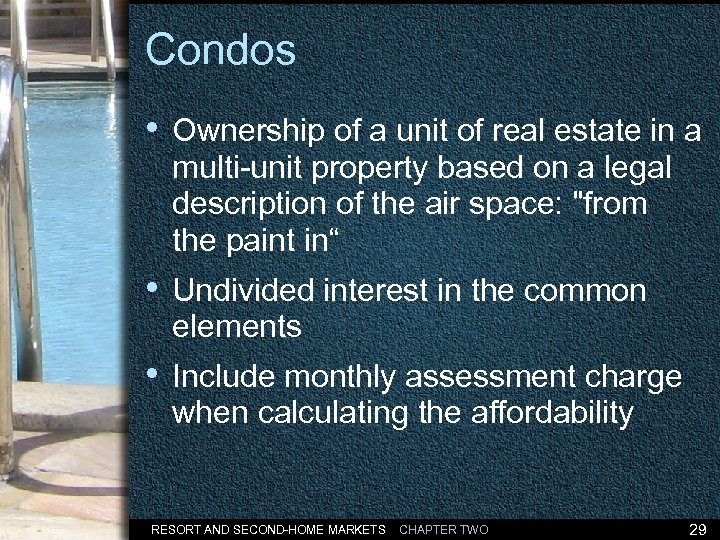 Condos • Ownership of a unit of real estate in a multi-unit property based