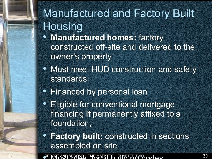 Manufactured and Factory Built Housing • Manufactured homes: factory constructed off-site and delivered to