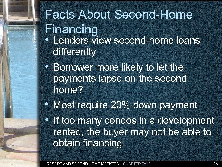 Facts About Second-Home Financing • Lenders view second-home loans differently • Borrower more likely