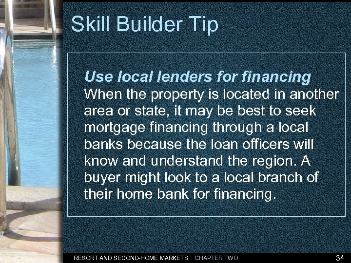 Skill Builder Tip Use local lenders for financing When the property is located in
