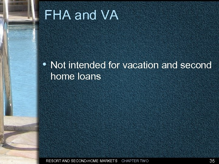 FHA and VA • Not intended for vacation and second home loans RESORT AND