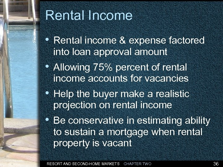 Rental Income • Rental income & expense factored into loan approval amount • Allowing