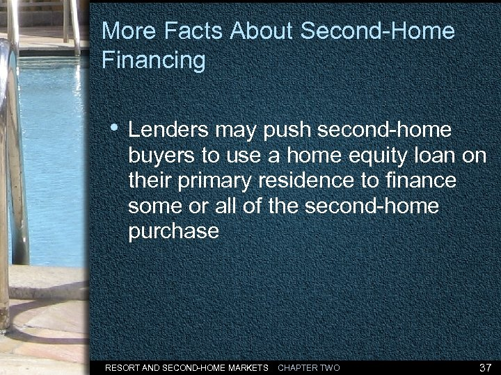 More Facts About Second-Home Financing • Lenders may push second-home buyers to use a