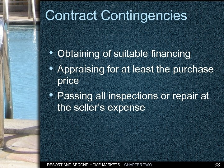 Contract Contingencies • Obtaining of suitable financing • Appraising for at least the purchase