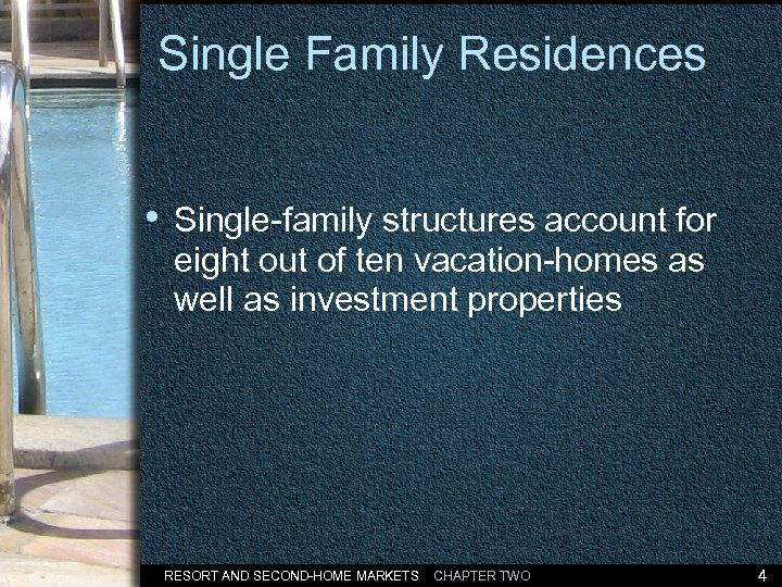 Single Family Residences • Single-family structures account for eight out of ten vacation-homes as