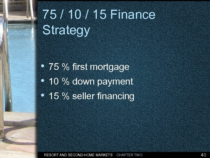 75 / 10 / 15 Finance Strategy • 75 % first mortgage • 10