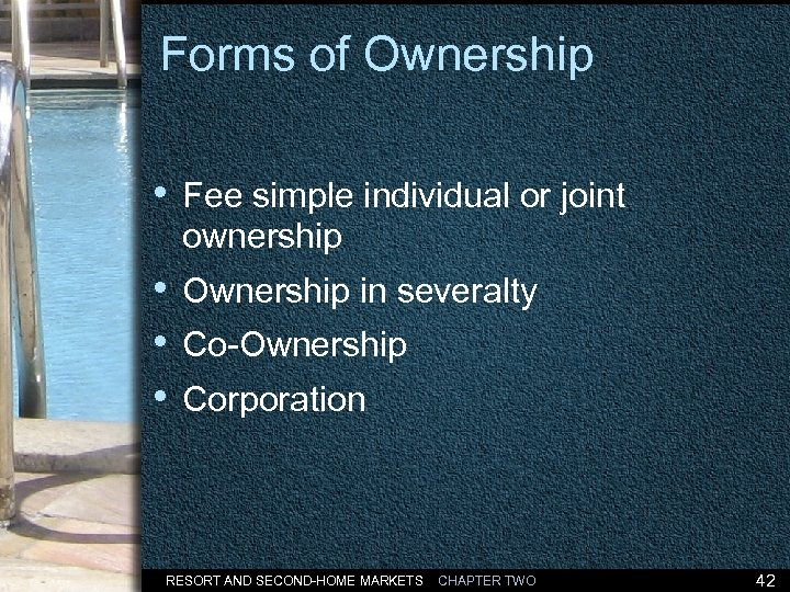 Forms of Ownership • Fee simple individual or joint ownership • Ownership in severalty