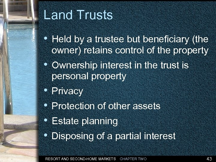 Land Trusts • Held by a trustee but beneficiary (the owner) retains control of