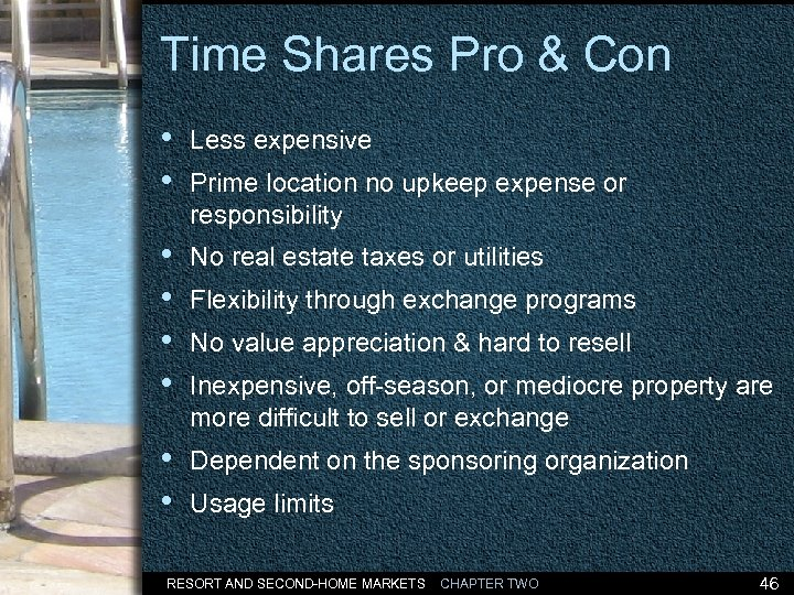 Time Shares Pro & Con • • Less expensive • • No real estate
