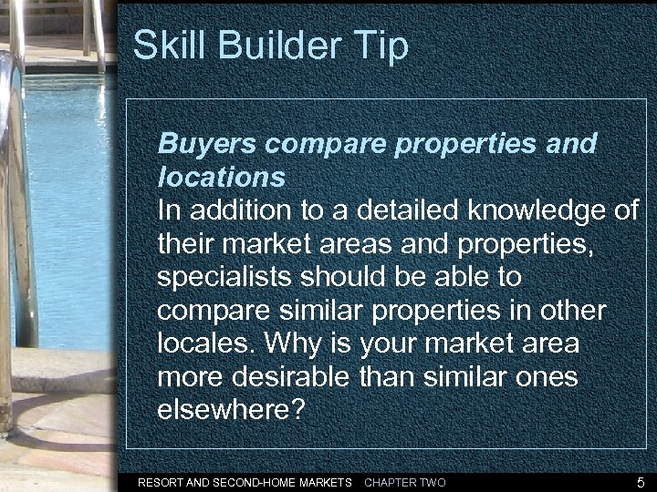 Skill Builder Tip Buyers compare properties and locations In addition to a detailed knowledge