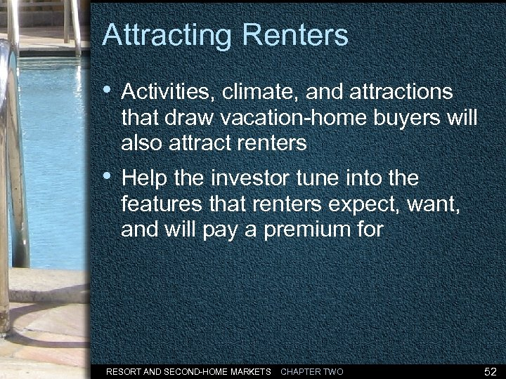 Attracting Renters • Activities, climate, and attractions that draw vacation-home buyers will also attract