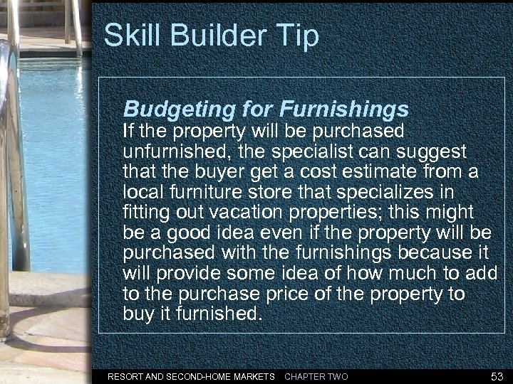 Skill Builder Tip Budgeting for Furnishings If the property will be purchased unfurnished, the