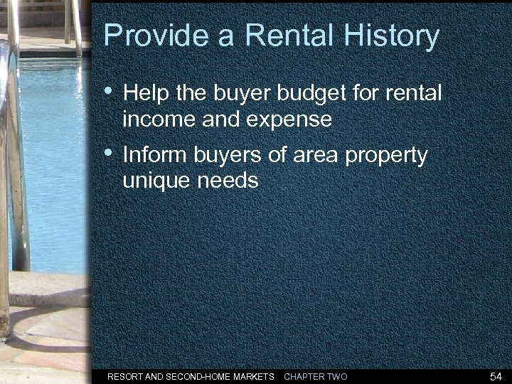 Provide a Rental History • Help the buyer budget for rental income and expense