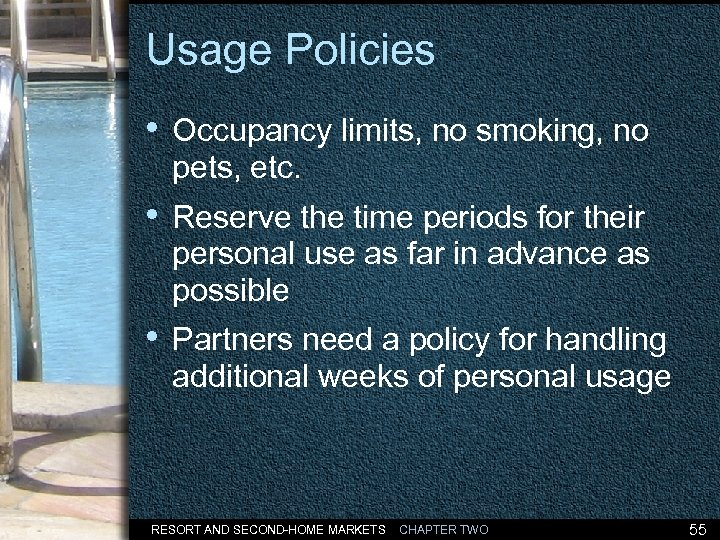Usage Policies • Occupancy limits, no smoking, no pets, etc. • Reserve the time