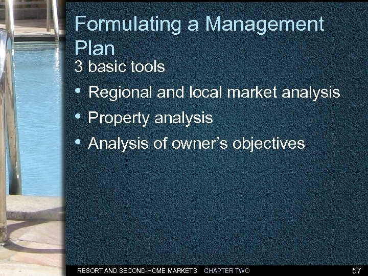 Formulating a Management Plan 3 basic tools • Regional and local market analysis •