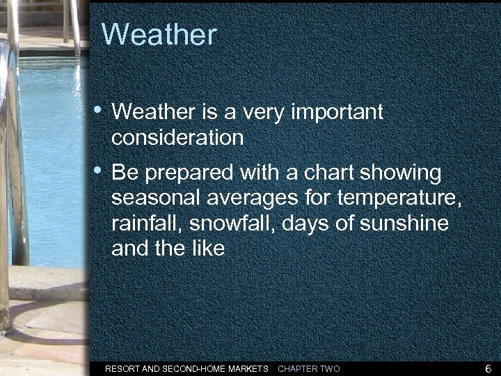 Weather • Weather is a very important consideration • Be prepared with a chart