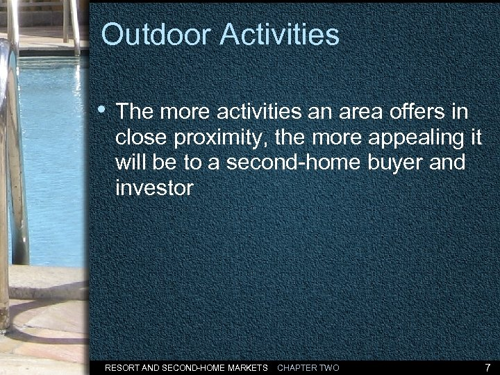 Outdoor Activities • The more activities an area offers in close proximity, the more