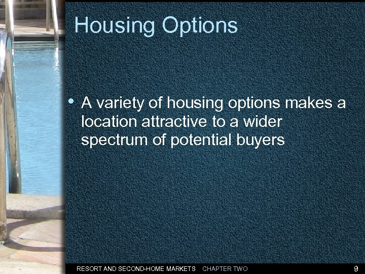 Housing Options • A variety of housing options makes a location attractive to a