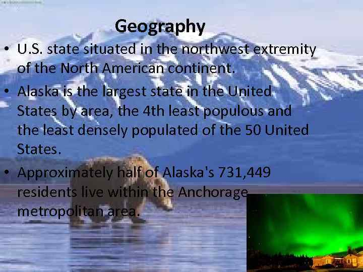 Geography • U. S. state situated in the northwest extremity of the North American