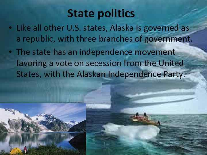 State politics • Like all other U. S. states, Alaska is governed as a
