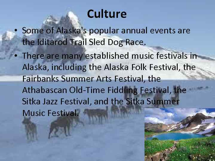 Culture • Some of Alaska's popular annual events are the Iditarod Trail Sled Dog
