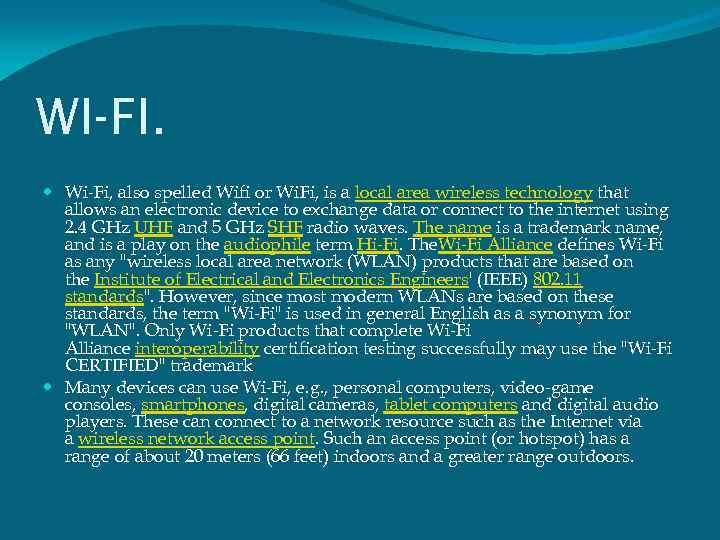 WI-FI. Wi-Fi, also spelled Wifi or Wi. Fi, is a local area wireless technology