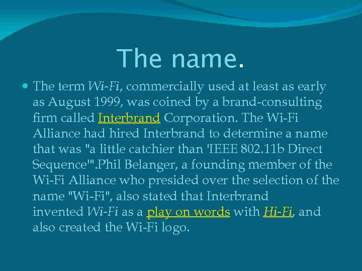 The name. The term Wi-Fi, commercially used at least as early as August 1999,