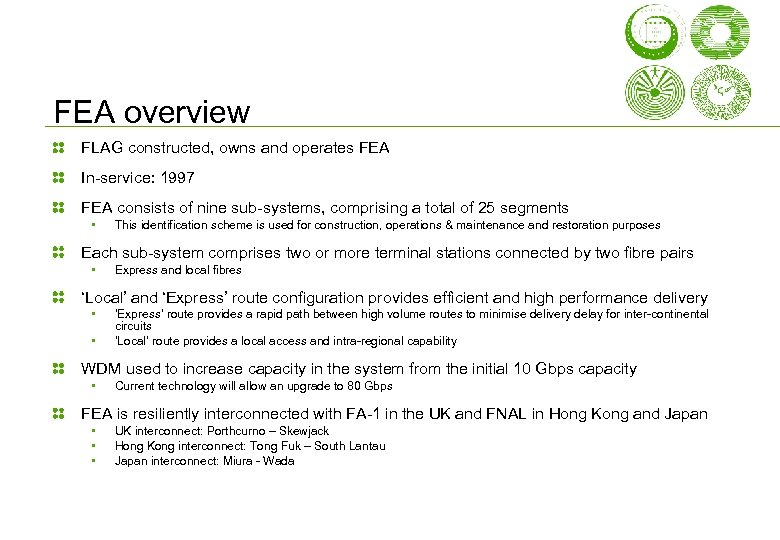 FEA overview FLAG constructed, owns and operates FEA In-service: 1997 FEA consists of nine