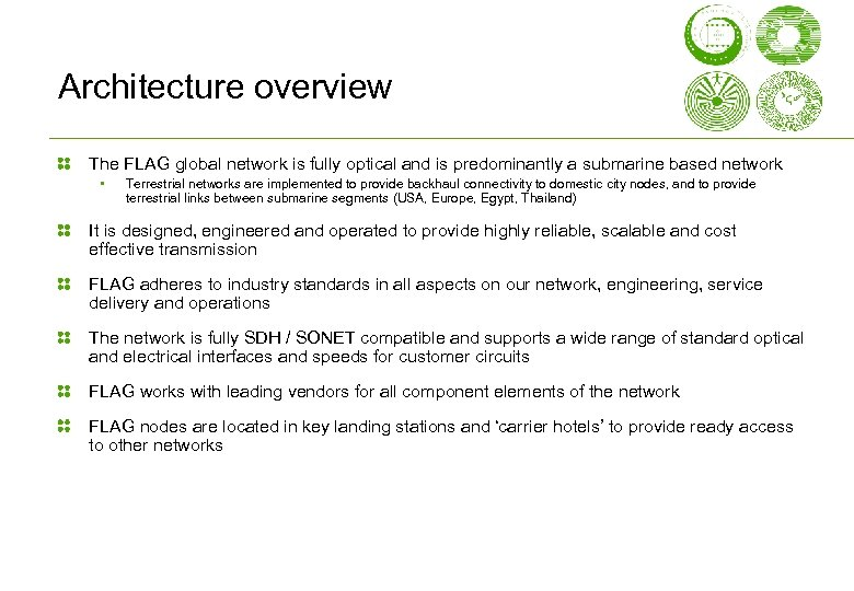 Architecture overview The FLAG global network is fully optical and is predominantly a submarine