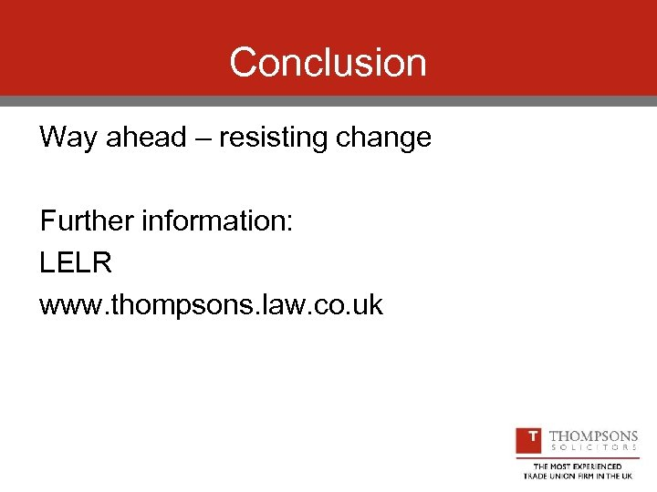 Conclusion Way ahead – resisting change Further information: LELR www. thompsons. law. co. uk