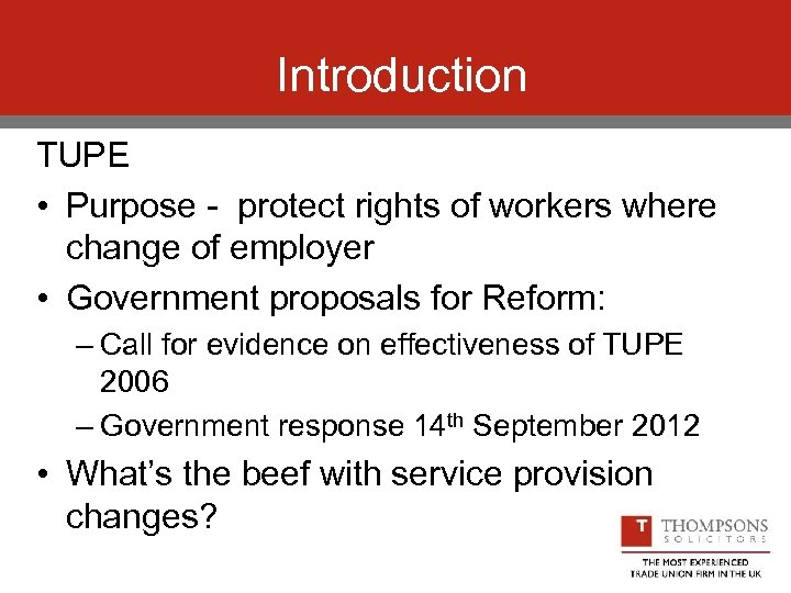 Introduction TUPE • Purpose - protect rights of workers where change of employer •