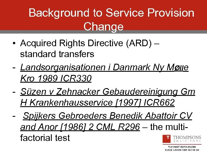 Background to Service Provision Change • Acquired Rights Directive (ARD) – standard transfers -