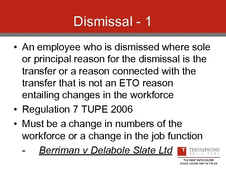 Dismissal - 1 • An employee who is dismissed where sole or principal reason