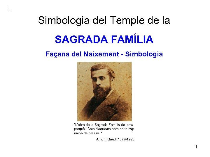 """1 Simbologia del Temple de la SAGRADA FAMÍLIA Façana del Naixement - Simbologia """"L'obra"""