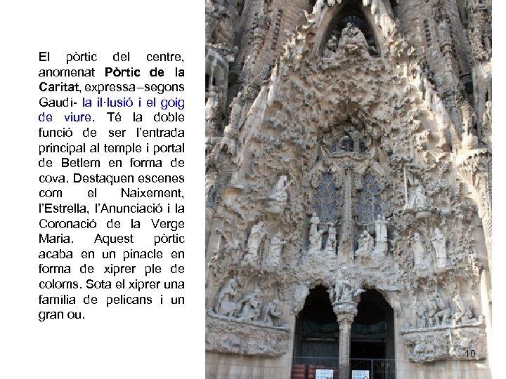 El pòrtic del centre, anomenat Pòrtic de la Caritat, expressa –segons Gaudí- la il·lusió