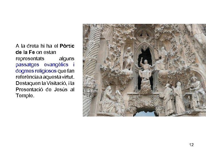 A la dreta hi ha el Pòrtic de la Fe on estan representats alguns