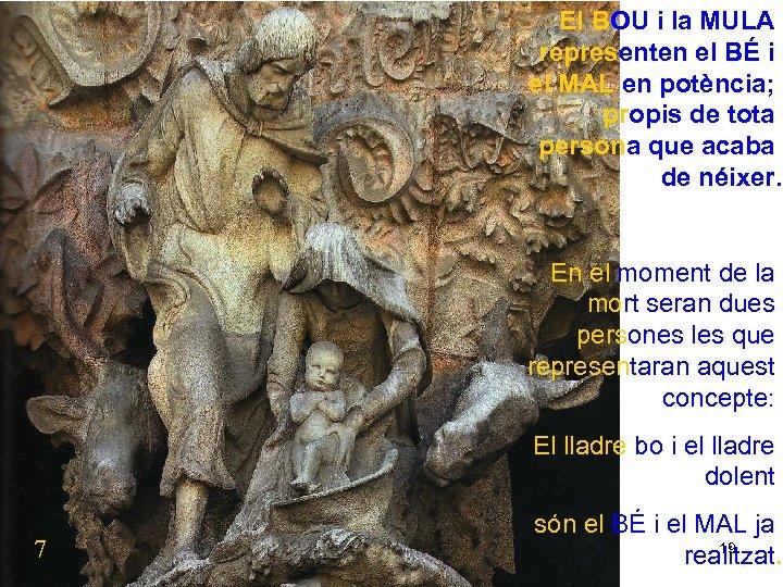El BOU i la MULA representen el BÉ i el MAL en potència; propis