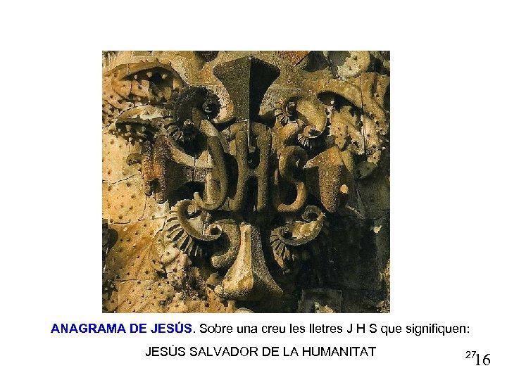 ANAGRAMA DE JESÚS. Sobre una creu les lletres J H S que signifiquen: JESÚS