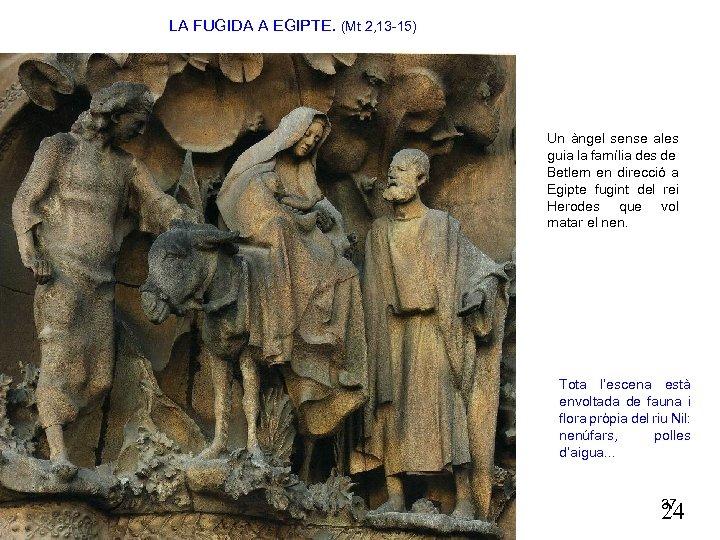 LA FUGIDA A EGIPTE. (Mt 2, 13 -15) Un àngel sense ales guia la