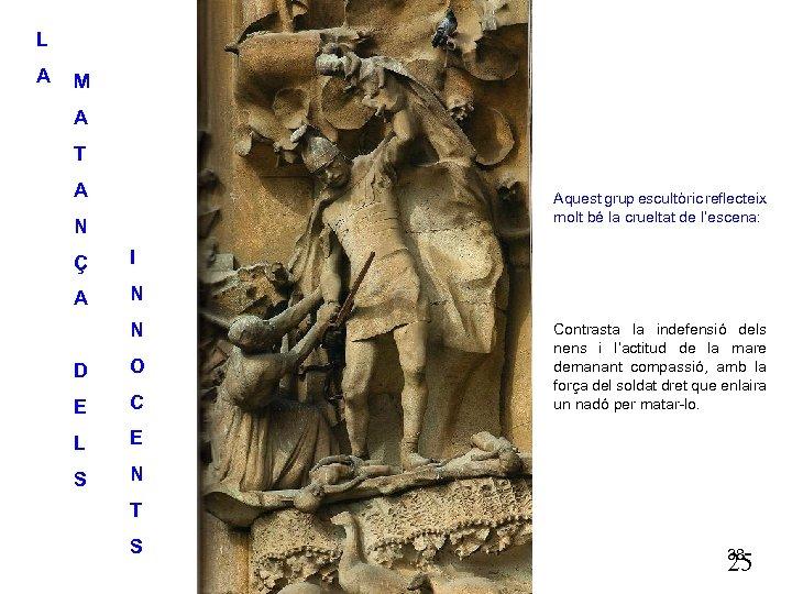 L A M A T A Aquest grup escultòric reflecteix molt bé la crueltat