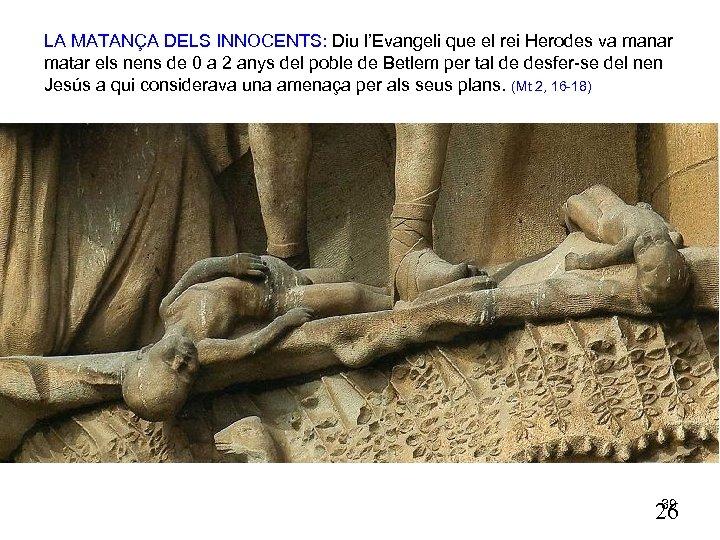 LA MATANÇA DELS INNOCENTS: Diu l'Evangeli que el rei Herodes va manar matar els