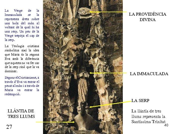 La Verge de la Immaculada se la representa dreta sobre una bola del món